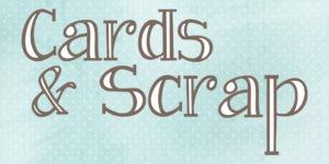 Cards & Scrap